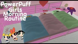 Power Puff Girls Morning Routine: Welcome To BloxBurg
