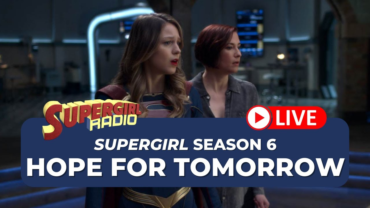 Supergirl Radio Season 6 - Episode 15: Hope for Tomorrow