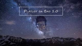 PlayList Da Bad//1 Hora De Música