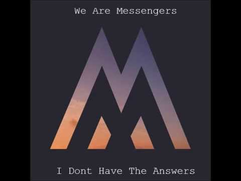 We Are Messengers: I Don't Have The Answers