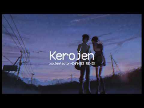 Changes-xxxtentacion | KEROjen REMIX