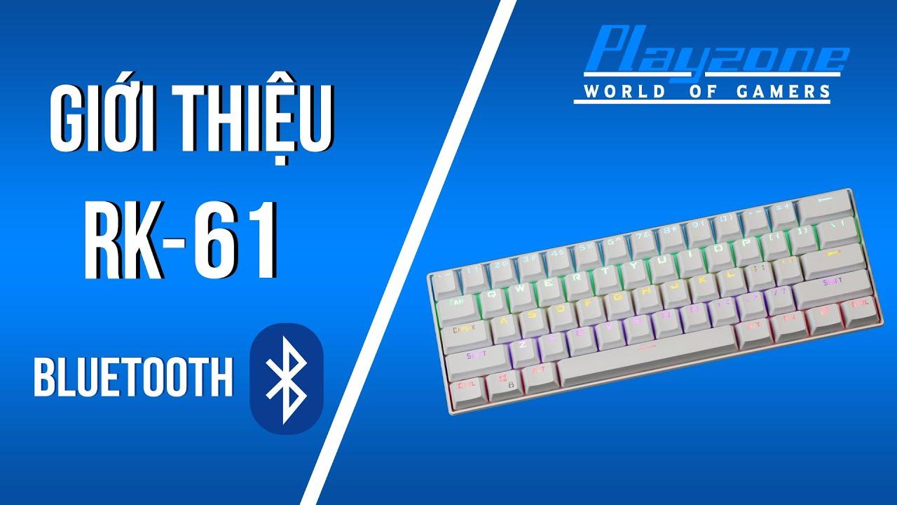 [Playzone TV] Giới thiệu bàn phím cơ 60% có bluetooth giá tốt RK-61