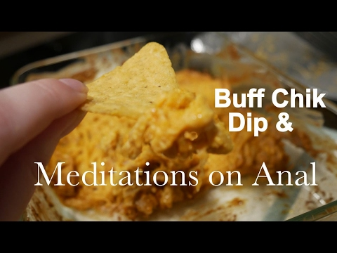 Food Porn || Buff Chik Dip & Meditations on Anal