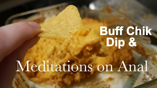 Food Porn    Buff Chik Dip & Meditations on Anal