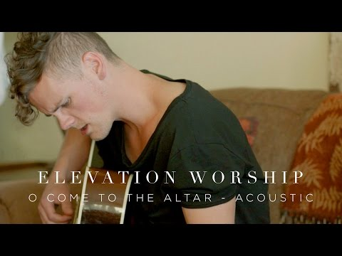 Elevation worship o come to the altar acoustic