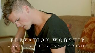 O Come to the Altar | Acoustic | Elevation Worship