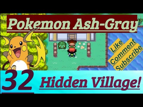 How to get to the hidden village in pokemon ash gray