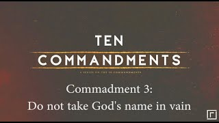 Commandment 3: Do not take God's name in vain