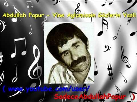 Abdullah Papur - Yine Ağlamışsın Gözlerin Yaşlı