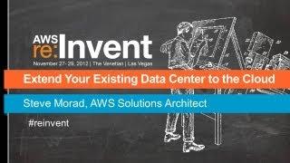 Aws Re: Invent Arc 206: Extend Your Existing Data Center To The Cloud With Amazon Vpc
