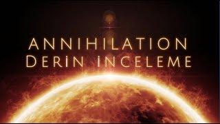Annihilation  (Yok Oluş) Derin İnceleme