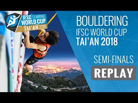 IFSC Climbing World Cup Tai'an 2018 - Bouldering - Semi-Finals - Men/Women
