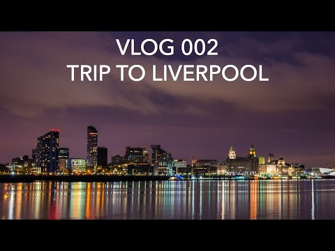 TIMELAPSE PHOTOGRAPHY IN LIVERPOOL - VLOG 002