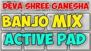DEVA SHREE GANESHA BANJO ACTIVE PAD ।। GANESH CHATURTHI SPECIAL 2019 ।। SPECIAL ACTIVE PAD MIX ।।