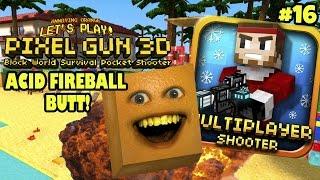 Annoying Orange Plays - Pixel Gun 3D #16 - ACID FIREBALL BUTT!