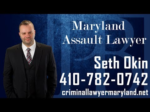 Maryland Criminal Lawyer Seth Okin discusses assault charges in MD.