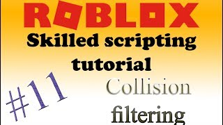 🍌#11 Roblox skilled scripting tutorial | Collision filtering