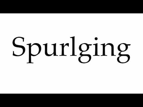 How to Pronounce Spurlging