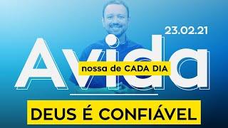 DEUS É CONFIÁVEL / A vida nossa de cada dia - 23/02/21