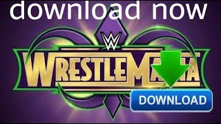 How to download WWE WrestleMania 34 full show...