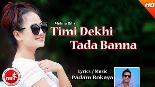 New Nepali Song 2074/2017   Timi Dekhi Tadha - Melina Rai