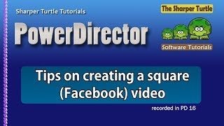 Tips on creating a square (Facebook) video output in PowerDirector