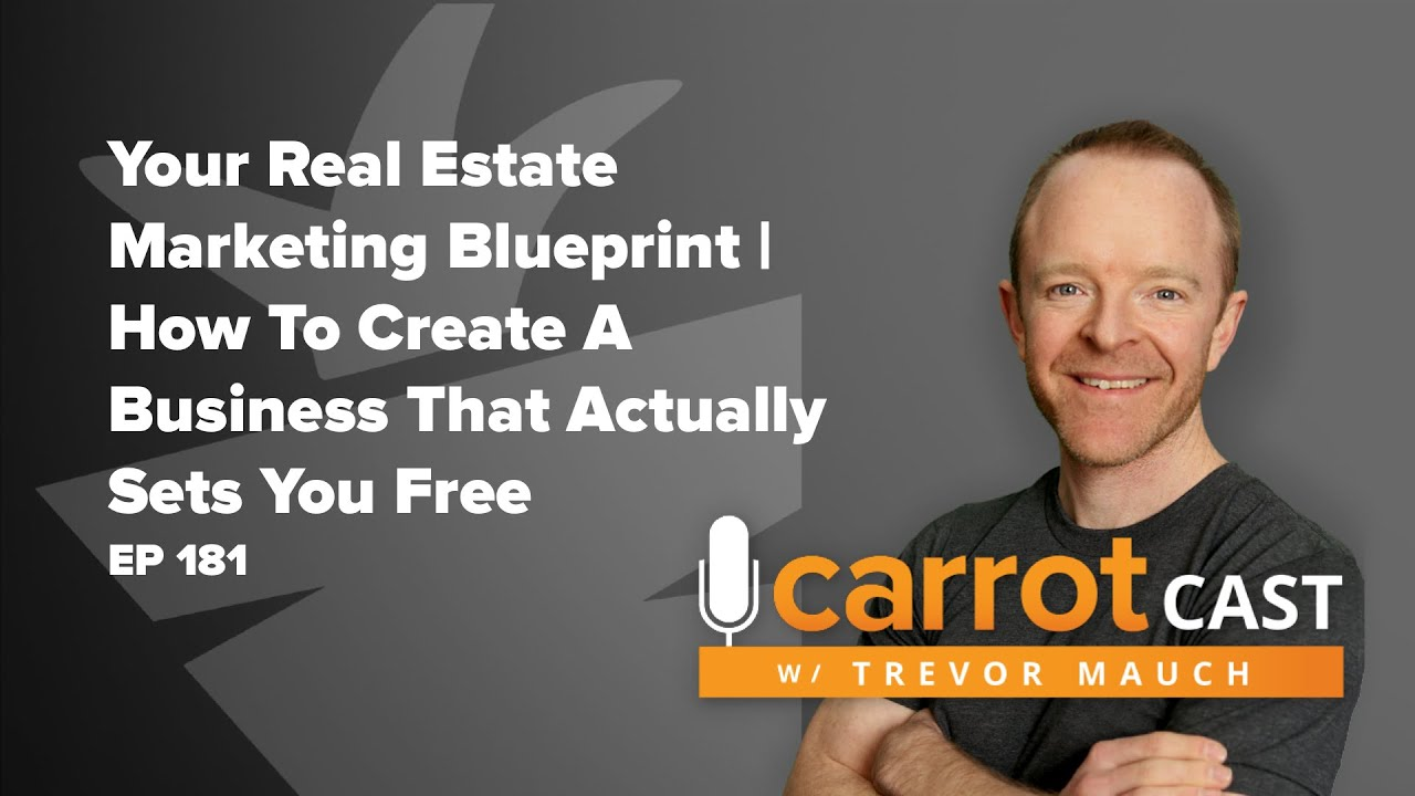 Your Real Estate Marketing Blueprint | How To Create A Business That Actually Sets You Free