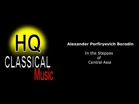 BORODIN - In The Steppes Of Central Asia - High Quality Classical Music