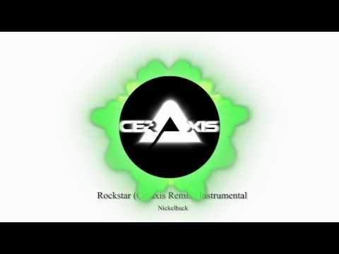 Nickelback - Rockstar (Ceraxis Remix) Instrumental  Free Download