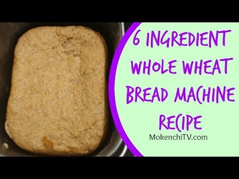 6 Ingredient Whole Wheat Bread Machine Recipe | Quick Easy Healthy Cooking With MokenchiTV
