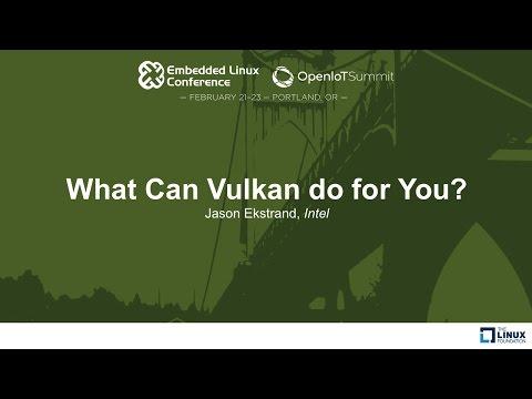 What Can Vulkan do for You? - Jason Ekstrand, Intel