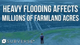 Millions of Acres of Farmland Going Unplanted from Heavy Flooding | Subverse News