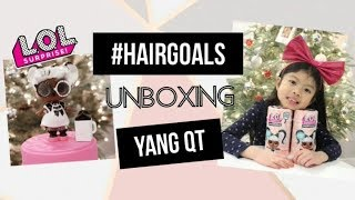 Lol Surprise Hairgoals Makeover Series | Unboxing Yang Q.t. #hairgoals