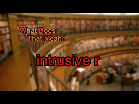 What does intrusive r mean?