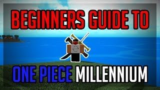 BEGINNERS GUIDE TO ONE PIECE MILLENIUM! | ROBLOX