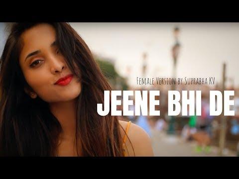 Jeene Bhi De - Female Version   Dil Sambhal Ja Zara   Suprabha KV