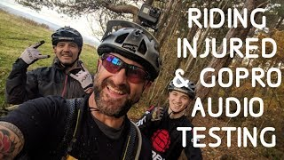 RIDING INJURED & GOPRO AUDIO TESTING