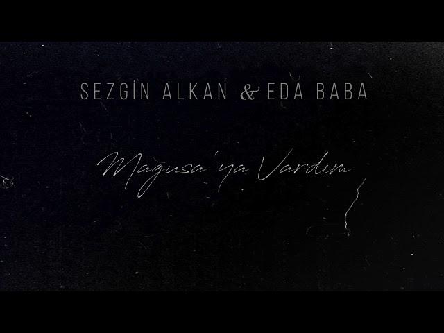 Sezgin Alkan & Eda Baba - Mağusa Limanı (Lyric Video)