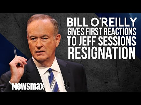 Bill O'Reilly Gives His First Reaction to Jeff Session's Resignation