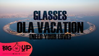 Glasses - Ola Vacation (Need Your Love) Official Audio