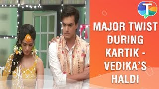MAJOR TWIST during Kartik and Vedika's Haldi ceremony | Yeh Rishta Kya Kehlata Hai | 6th August 2019