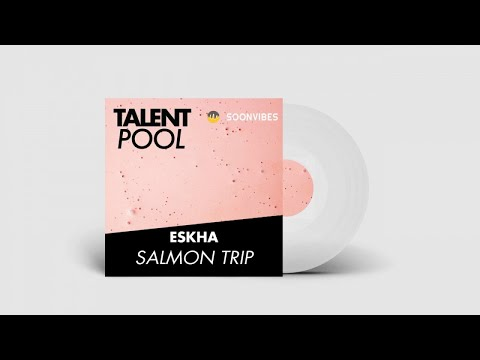 Eskha - Salmon Trip [Talent Pool #6]