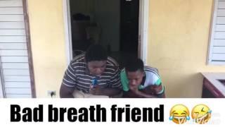 Bad Breath Friend 😂😂