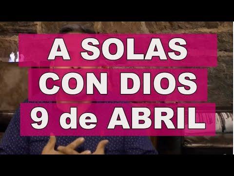 A SOLAS CON DIOS / 9 de ABRIL