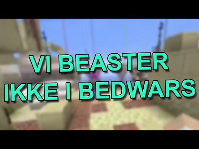 VI BEASTER IKKE I BEDWARS!