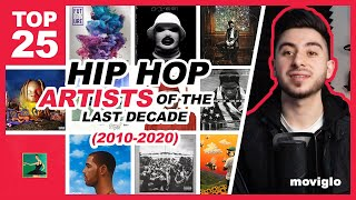 TOP 25 HIP HOP ARTISTS OF THE LAST DECADE (2010-2020)