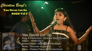 You Never Let Go By Christina Beryl Edward (8 yrs)  | Album : ROEH Vol 2