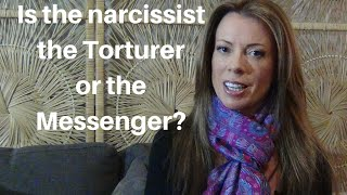 Is The Narcissist The Torturer Or The Messenger?