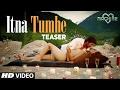 Itna Tumhe Song Teaser Yaseer Desai Shashaa Tirupati Abbas Mustan T Series