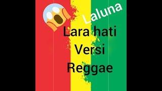 Download lagu KERENN Lara hati Versi REGGAE MP3